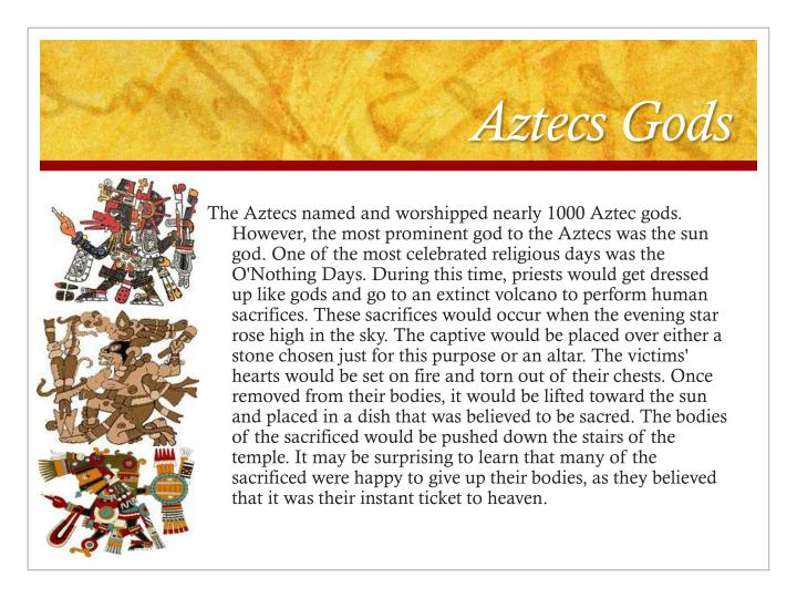 aztecs perform human sacrifices to appease the gods The aztec god tlaloc was believed to be the god of rain, fertility, and lightning he  was  to appease this god, the aztec people would offer up human sacrifices.