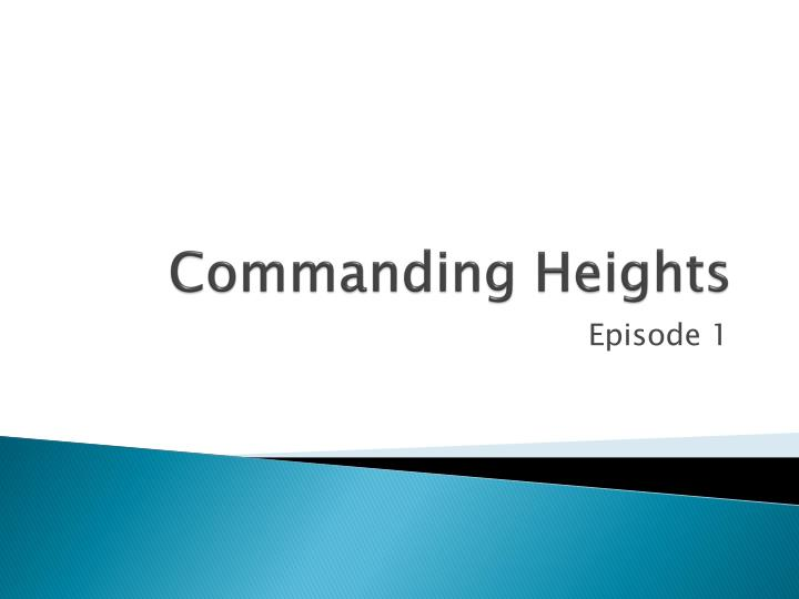 commanding heights episode 1 Episodes included: 1 the battle of ideas, 2 the agony of reform, and 3 commanding heights is an interesting watch and has information but is not a history.