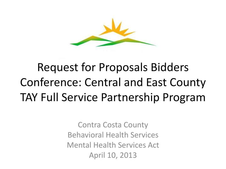 Request for Proposals Bidders Conference: Central and East County TAY Full Service Partnership Progr...