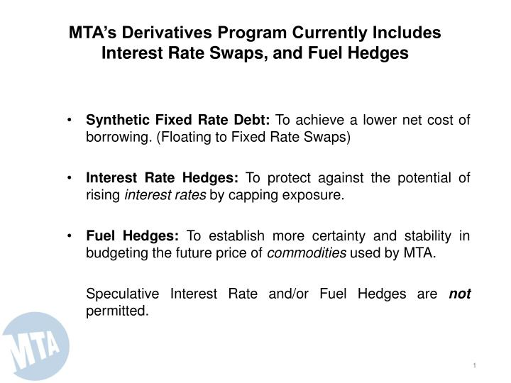 Mta s derivatives program currently includes interest rate swaps and fuel hedges