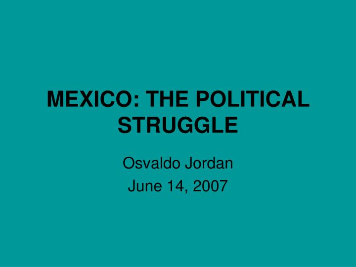 Mexico the political struggle