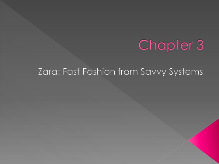 zara fast fashion from savvy systems This is the table of contents for the book getting the most out of information systems (v 12) zara: fast fashion from savvy systems (download pdf: 984 kb.