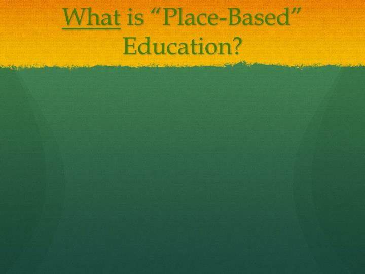 What is place based education