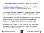 help me prove priority for william james