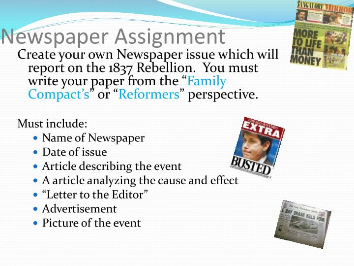 Create your own Newspaper issue which will report on the 1837 Rebellion.  You must write your paper from the ""