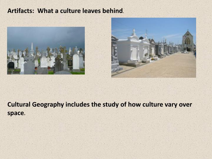Artifacts:  What a culture leaves behind