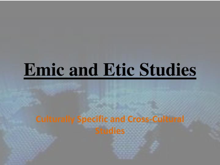 etic and emic approaches as a method of data collection in ethnographic studies Ethnography as social science research method: some guidelines1 s lourdunathan 1 ethnography: 11 ethnography (from greek ἔθνος ethnos folk, people and γράφω grapho to write) is a qualitative research design aimed at exploring cultural phenomena.