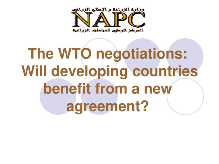 the wto negotiations will developing countries benefit from a new agreement n.
