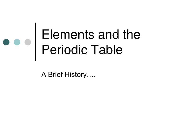 Ppt elements and the periodic table powerpoint presentation id elements and the periodic table urtaz