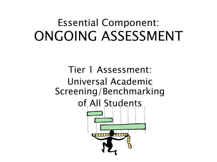 essential component ongoing assessment n.