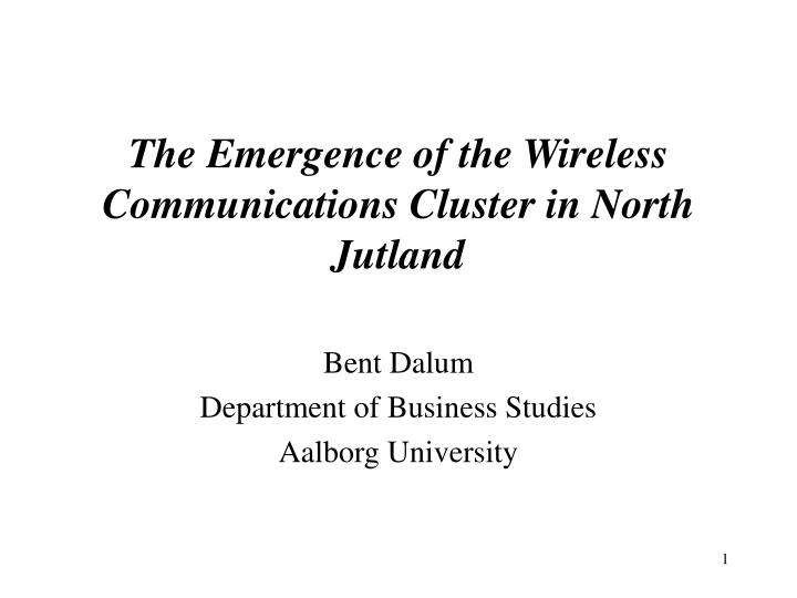 the emergence of the wireless communications cluster in north jutland n.