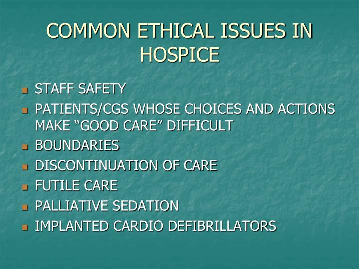 COMMON ETHICAL ISSUES IN HOSPICE