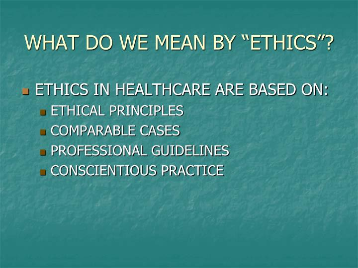 "WHAT DO WE MEAN BY ""ETHICS""?"