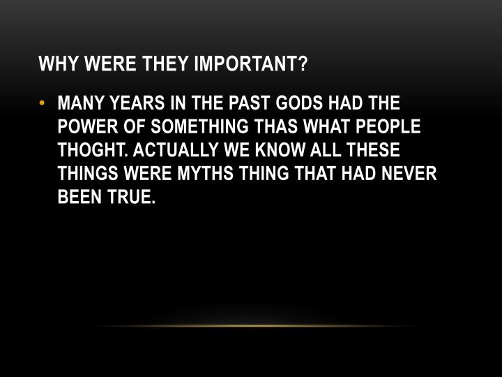 WHY WERE THEY IMPORTANT?