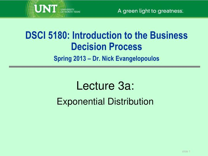 dsci 5180 introduction to the business decision process spring 2013 dr nick evangelopoulos n.