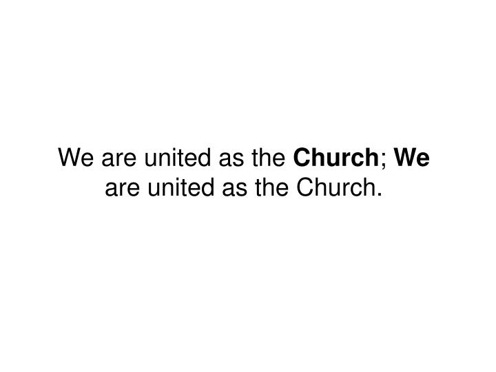 We are united as the