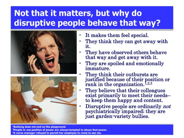 Not that it matters, but why do disruptive people behave that way?