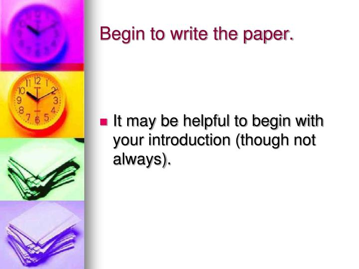 Begin to write the paper.