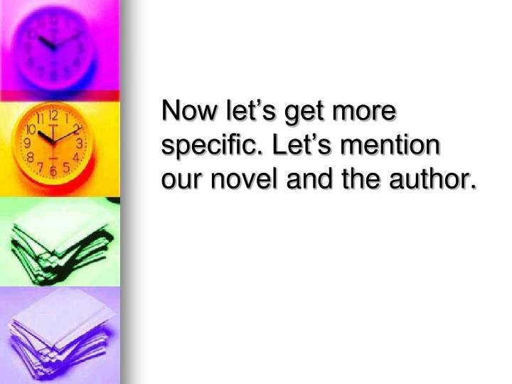 Now let's get more specific. Let's mention our novel and the author.