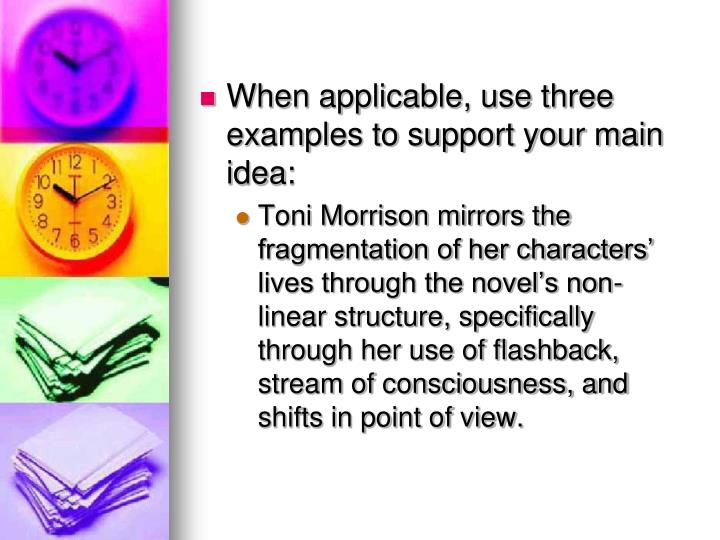 When applicable, use three examples to support your main idea: