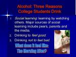 alcohol three reasons college students drink