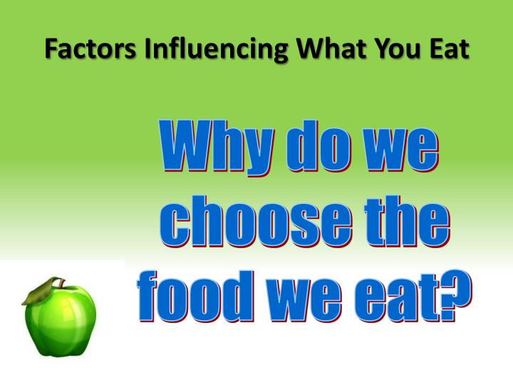 science influences what we eat Understanding your diet and eating habits is the first step in changing them many factors effect what we choose to eat each day once we know what these factors are, it becomes easier to control how much they influence our food choices.