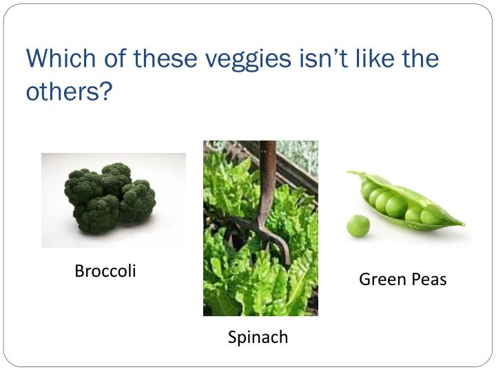 Which of these veggies isn t like the others