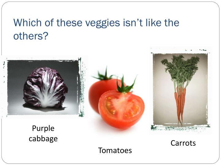 Which of these veggies isn t like the others1
