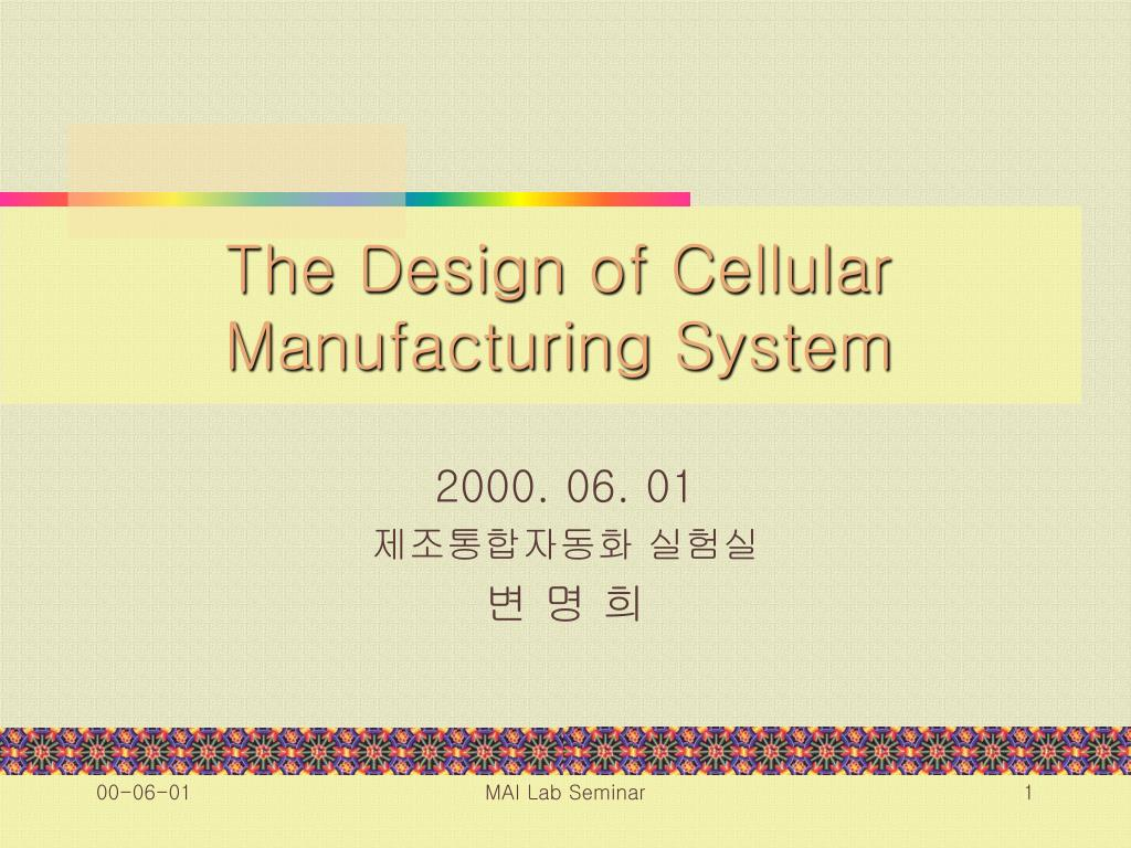 Ppt The Design Of Cellular Manufacturing System Powerpoint Presentation Id 2774467