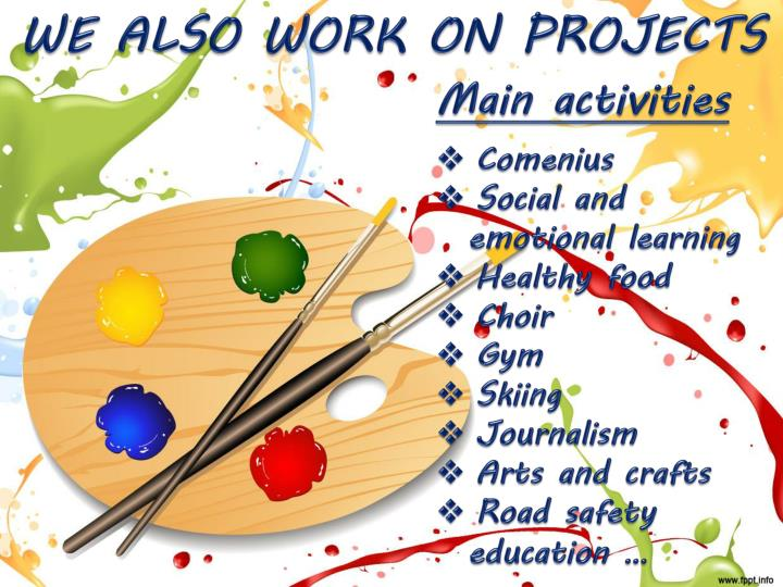 WE ALSO WORK ON PROJECTS