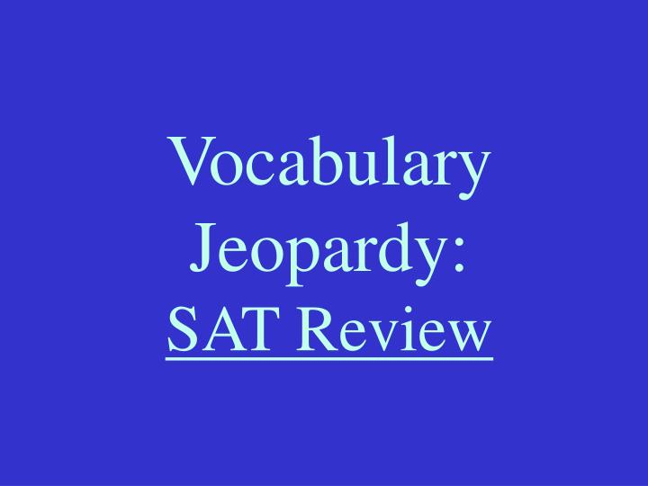Vocabulary jeopardy sat review