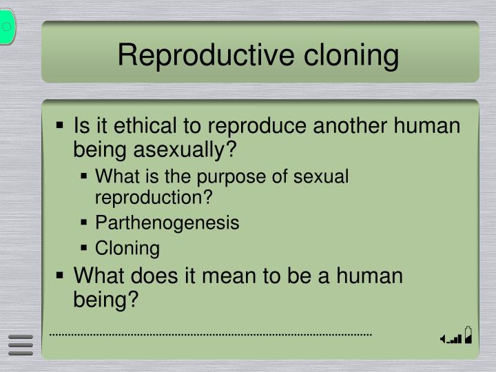 human cloning what are the ethics applications 50 introduction judging from the official documents dealing with the moral and legal aspects of human cloning, there seems to be a nearly worldwide consensus that.
