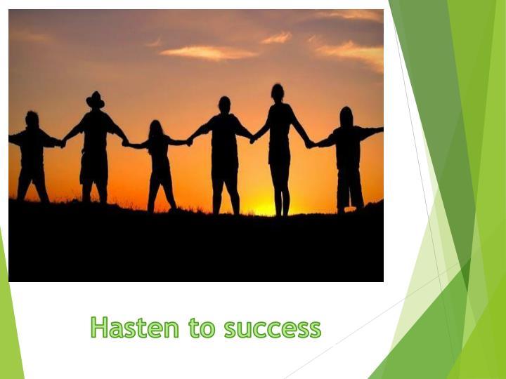 Hasten to success