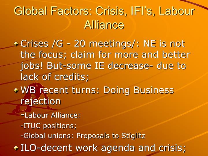 Global Factors: Crisis, IFI's, Labour Alliance