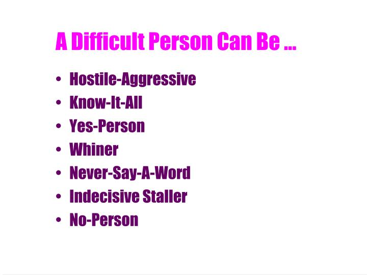 A Difficult Person Can Be ...