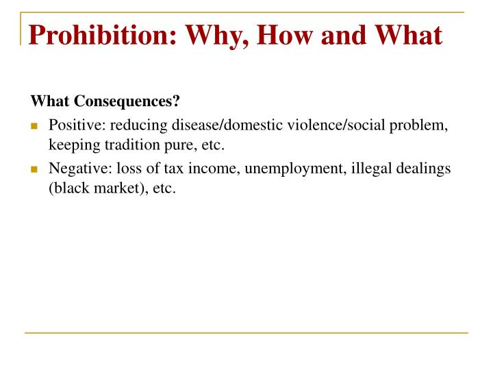 Prohibition: Why, How and What