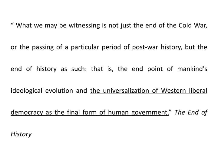 """ What we may be witnessing is not just the end of the Cold War, or the passing of a particular pe..."