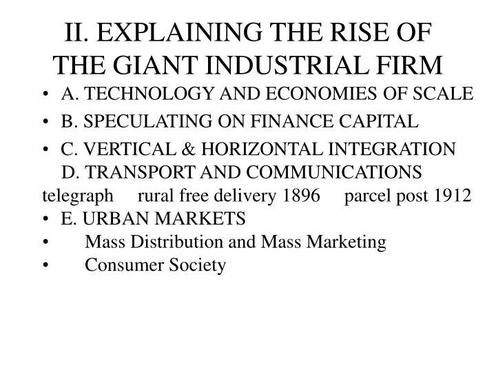 II. EXPLAINING THE RISE OF THE GIANT INDUSTRIAL FIRM