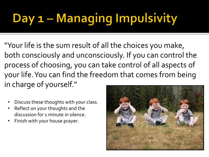 Day 1 managing impulsivity