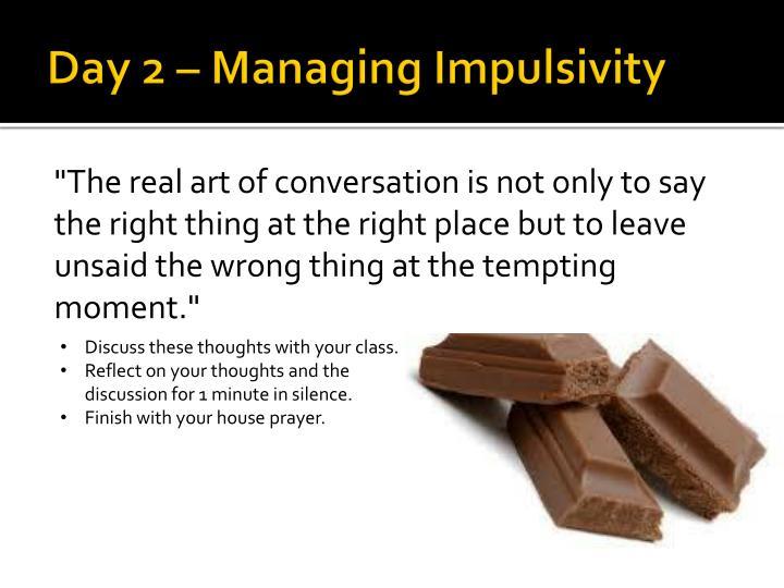 Day 2 managing impulsivity