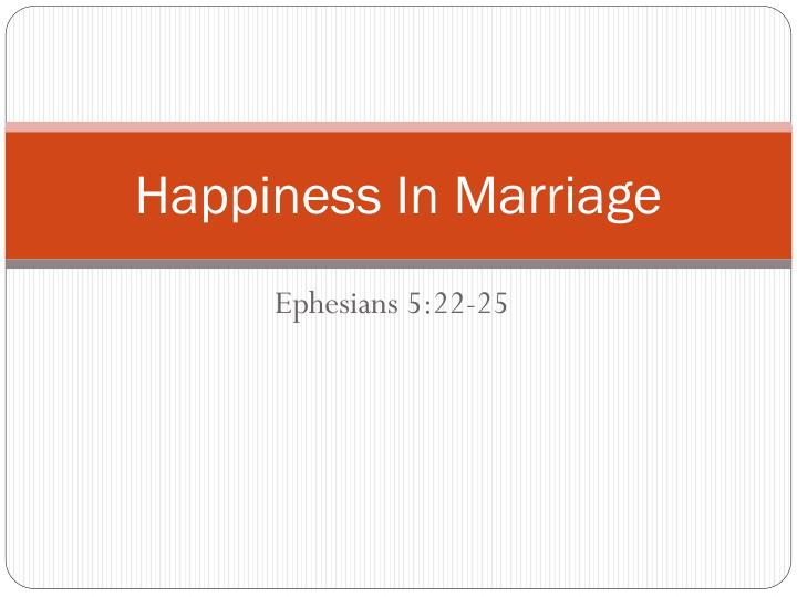 happiness in marriage 2 essay The happiness alliance is a grassroots volunteer-run non-profit with a big impact we are the first and only non-profit providing a feely available happiness index) to communities and governments around the world, paired with open source tools for social change and personal happiness.