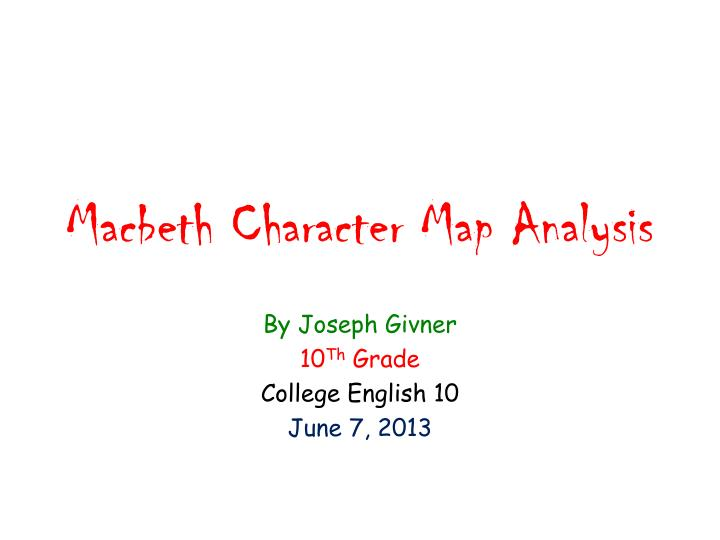PPT - Macbeth Character Map ysis PowerPoint Presentation ... Macbeth Plot Map on the crucible plot map, beowulf plot map, legend plot map, antony and cleopatra plot map, romeo and juliet plot map, the giver plot map, 11 century scotland map, english plot map, hamlet plot map, 11th century scotland map, aida plot map, antigone plot map, plot flow map, othello plot map, the hunger games plot map, unbroken plot map, character mind map,