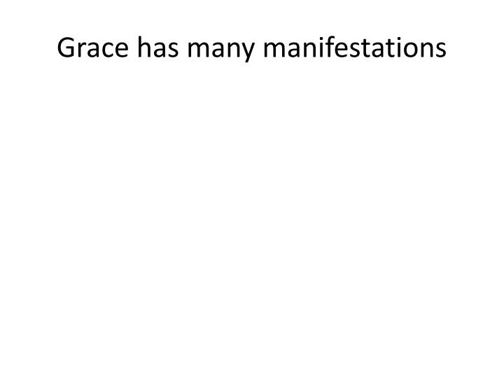 Grace has many manifestations