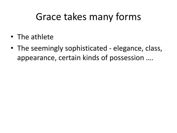 Grace takes many forms