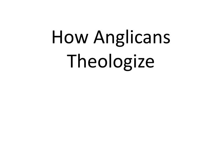 How Anglicans Theologize