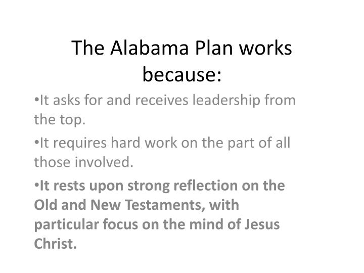 The Alabama Plan works because: