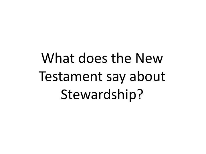 What does the New Testament say about Stewardship?
