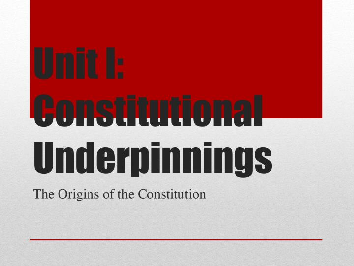 unit i constitutional underpinnings n.