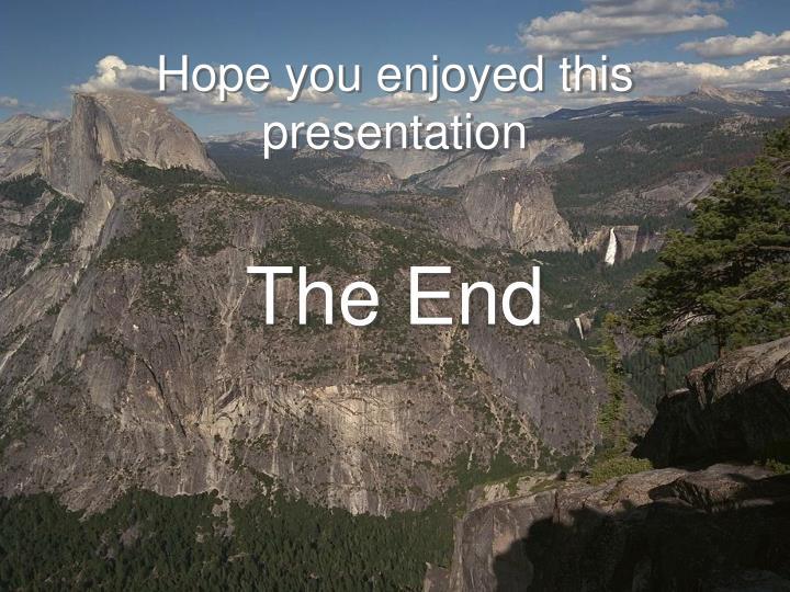 Hope you enjoyed this presentation