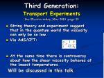 third generation transport experiments see physics today may 2010 page 29